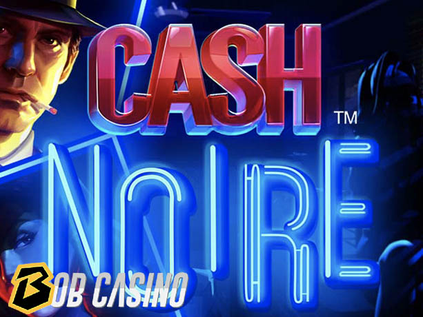 Cash Noire Slot Review (NetEnt)