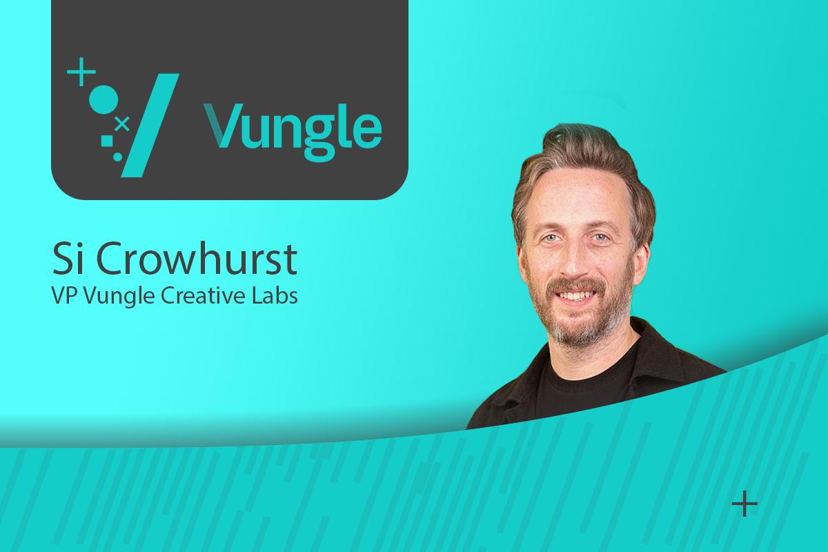 Exclusive Q&A with Si Crowhurst, VP Vungle Creative Labs