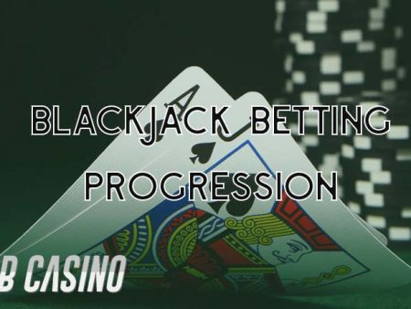Blackjack Betting Progression Explained