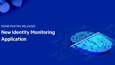 MoneyMatrix releases new Identity Monitoring Application