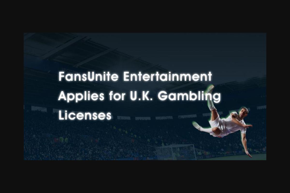 FansUnite Entertainment Applies for U.K. Gambling Licenses